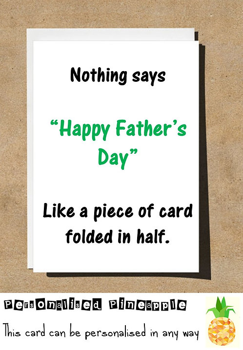 CARD NOTHING SAYS HAPPY FATHERS DAY LIKE A PIECE OF CARD FOLDED IN HALF
