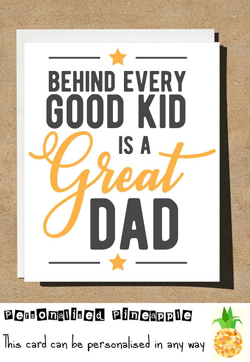 FATHERS DAY CARD - BEHIND EVERY GOOD KID IS A GREAT DAD