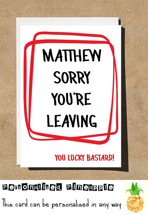 SORRY YOU'RE LEAVING LUCKY BASTARD CARD