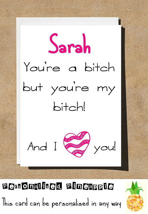 MY BITCH VALENTINES DAY / LOVE CARD - PERSONALISED