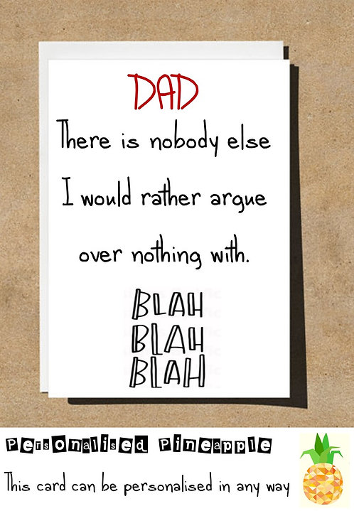 FATHERS DAY CARD - DAD NOBODY ELSE WOULD RATHER ARGUE OVER NOTHING WITH BLAH