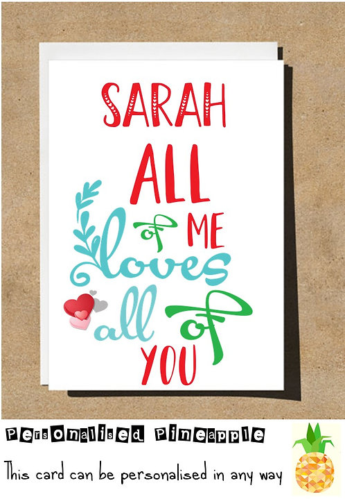 ALL OF ME LOVES ALL OF YOU - VALENTINES DAY / LOVE CARD - PERSONALISED