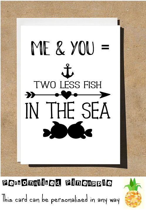 ME & YOU = TWO LESS FISH IN THE SEA - VALENTINES DAY / LOVE CARD