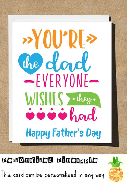 FATHERS DAY CARD - YOU ARE THE DAD EVERYONE WISHES THEY HAD