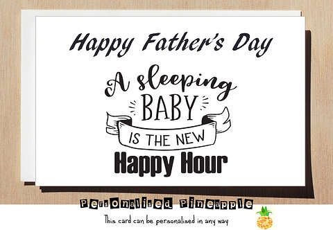 FATHERS DAY CARD - A SLEEPING BABY IS THE NEW HAPPY HOUR
