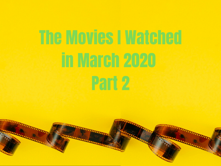 What I Watched in March 2020 Part 2