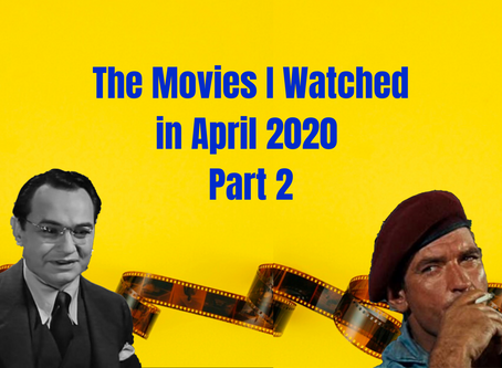 What I Watched in April 2020 Part 2