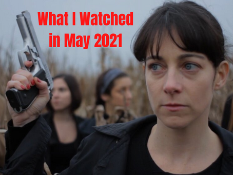 What I Watched in May 2021