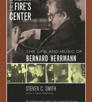 A Heart at Fire's Center: The Life and Music of Bernard Herrmann - Steven C. Smith