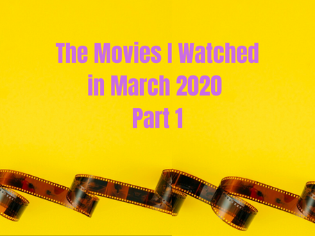 What I Watched in March 2020 Part 1