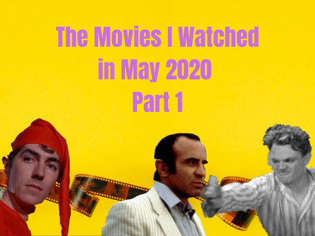 What I Watched in May 2020, Part 1