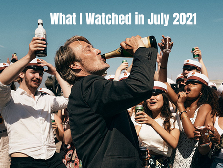 What I Watched in July 2021