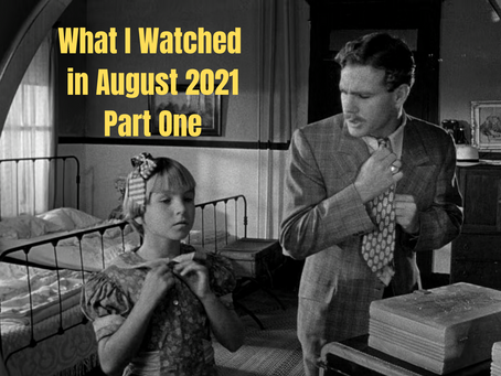 What I Watched in August 2021, Part One