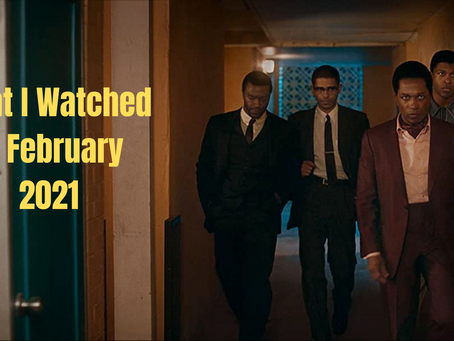What I Watched in February 2021