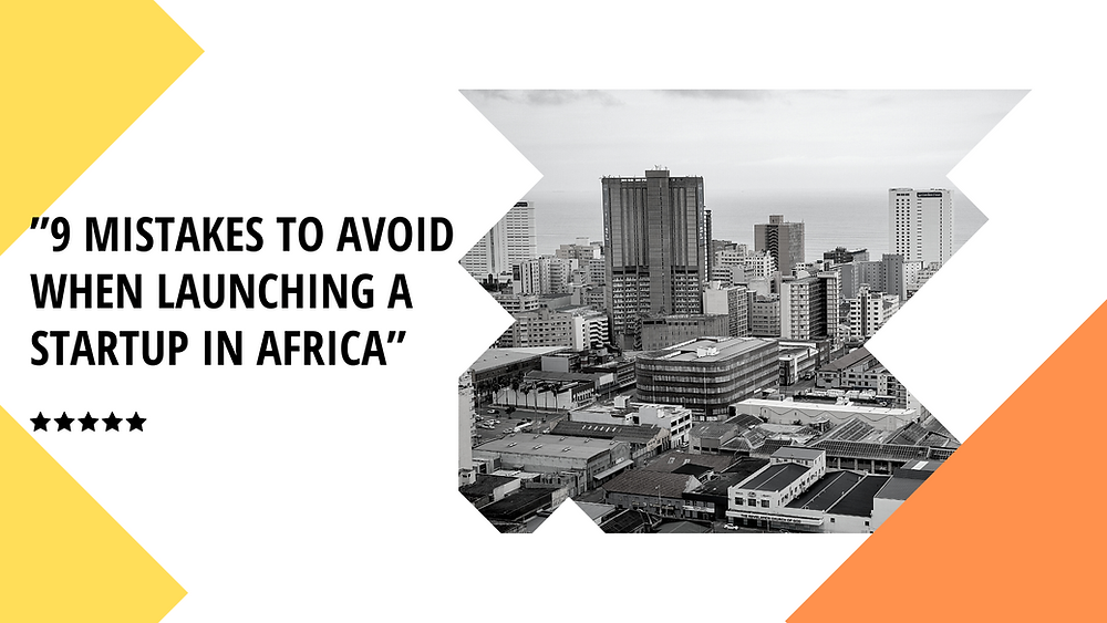 9 Mistakes To Avoid When Launching A Startup In Africa | Kafui & Partners