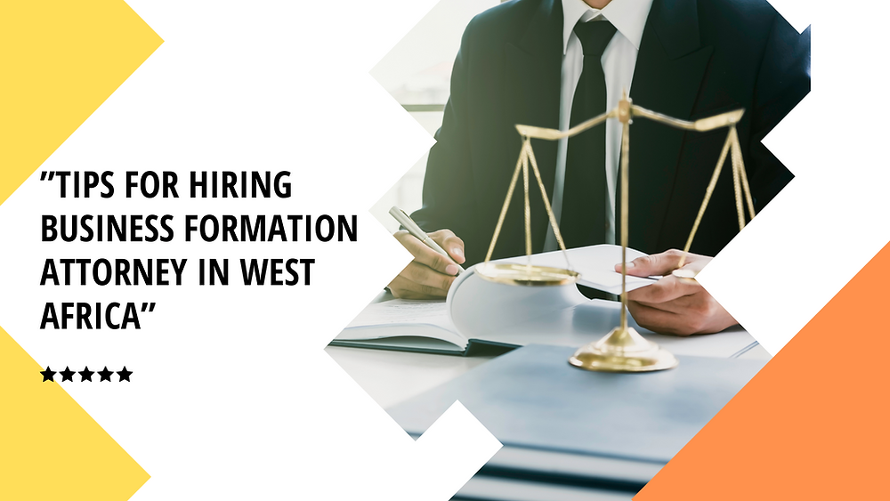 Tips for Hiring Business Formation Attorney in West Africa | Kafui & Partners