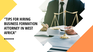 Tips for Hiring Business Formation Attorney in West Africa