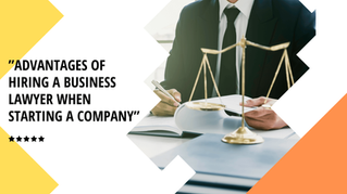 Advantages of Hiring a Business Lawyer when Starting a Company