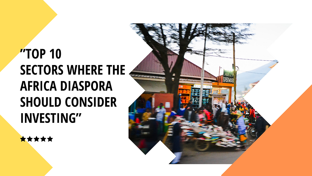Top 10 Sectors Where The Africa Diaspora Should Consider Investing | Kafui & Partners