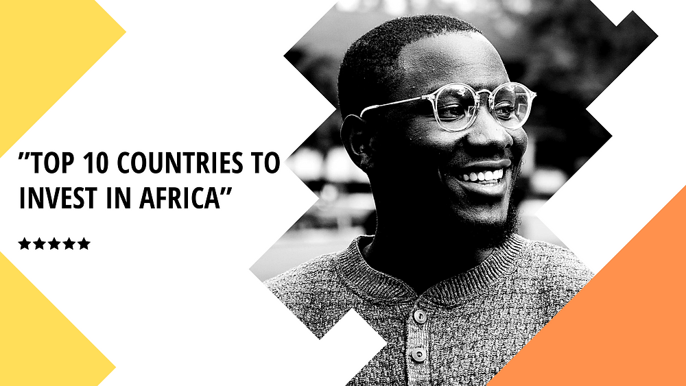 Top 10 Countries to Invest in Africa | Kafui & Partners