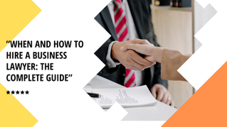 When and How to Hire a Business Lawyer: The Complete Guide