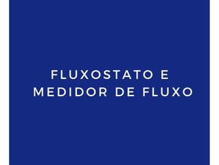 FLUXOSTATO E MEDIDOR DE FLUXO