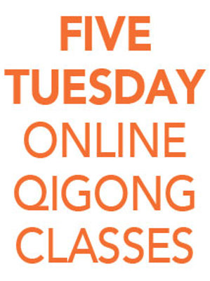FIVE Tuesday Online Qigong Classes from 1pm-2pm EDT