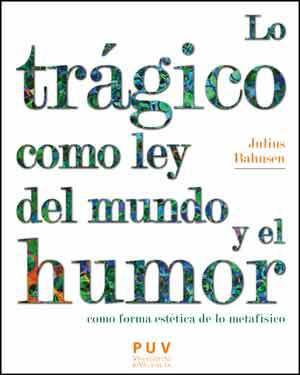 """Julius Bahnsen: """"Lo trágico como ley del mundo y el humor como forma estética de lo metafísico&"""