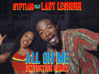 Gyptian ft. Lady Leshurr - All On Me (Diztortion Remix)   Official Music Video