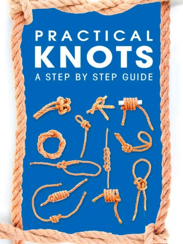 Practical knots: a step by step guide