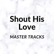 Shout His Love Master Tracks.jpg