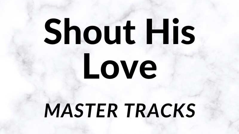 Shout His Love Master Tracks