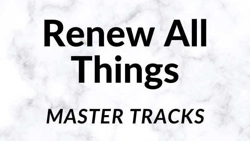 Renew All Things Master Tracks