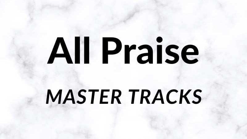 All Praise Master Track