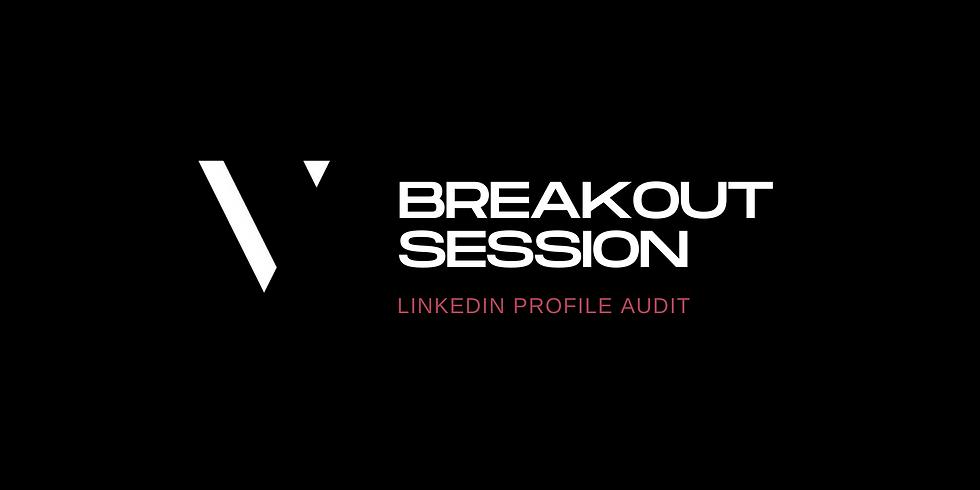 Breakout Session: LinkedIn Profile Audit