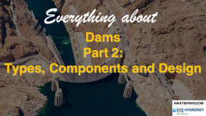A Closer Look Into Various Types of Dams and Designing of Dams