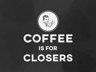 Coffee is for Closers & Confidence is Key!