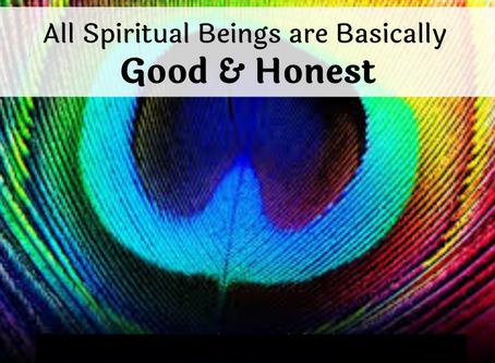 Spiritual Beings Are Basically Good & Honest