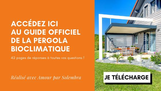 Le seul guide officiel de la pergola bioclimatique qui répond à toutes vos questions sur le fonctionnement pour vous aider à faire le bon choix d'un fabricant, concepteur et installateur français Solembra