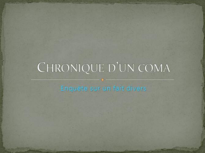 """Enquêtes en cours  """"Chronique d'un coma"""""""