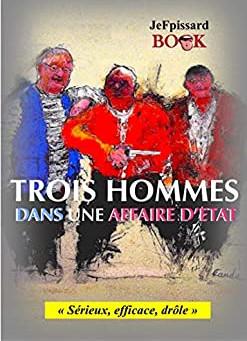 Trois hommes dans une affaire d'Etat de JeF Pissard