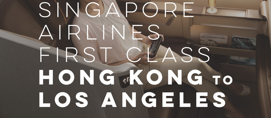 Part 1: Singapore Airlines First Class Sweet Spot? Hong Kong - Los Angeles for 92,000 KrisFlyer Mile