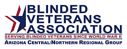 Logo for the Blinded Veterans Association, along with texts stating: Serving Blinded Veterans Since World War 2. Arizona Central/Northern Regional Group