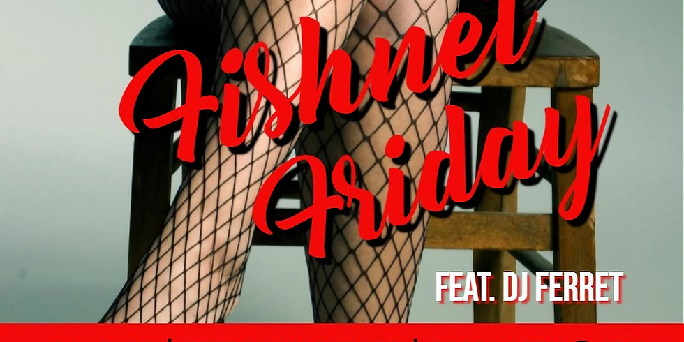 Fishnet Friday Party!