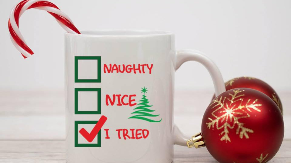 Naughty, Nice, I Tried Mug