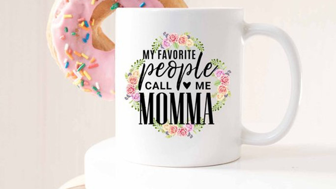 My Favorite People Call Me Momma, Mothers Day Mug,