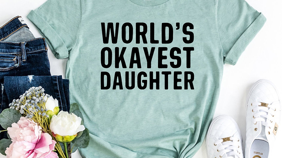 World,s Okayest Daughter T-shirt