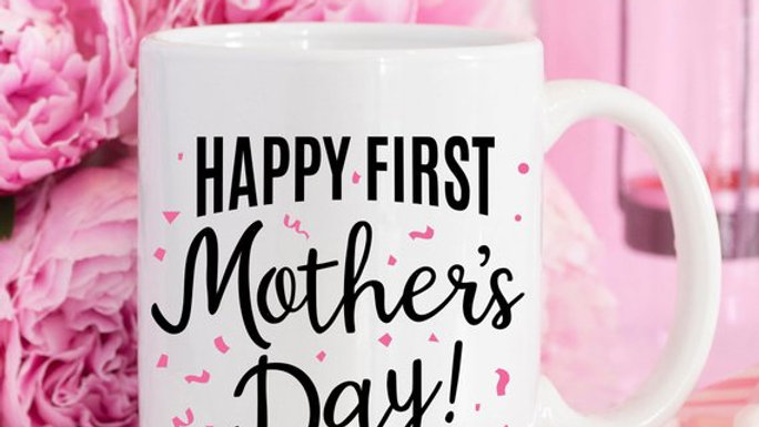 Happy First Mother's Day - Mother's Day Gift -