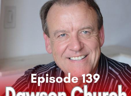 139: Mind to Matter with Dr. Dawson Church