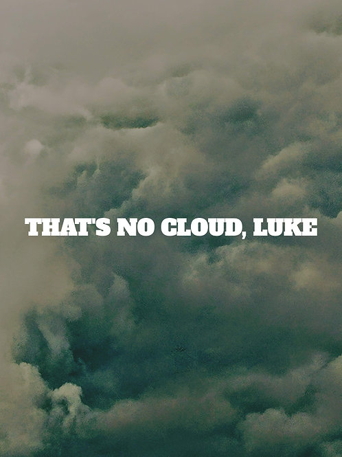 That's No Cloud, Luke